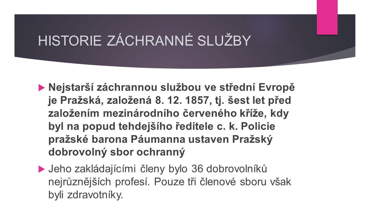 HISTORIE ZÁCHRANNÉ SLUŽBY  Nejstarší záchrannou službou ve střední Evropě je Pražská, založená 8.