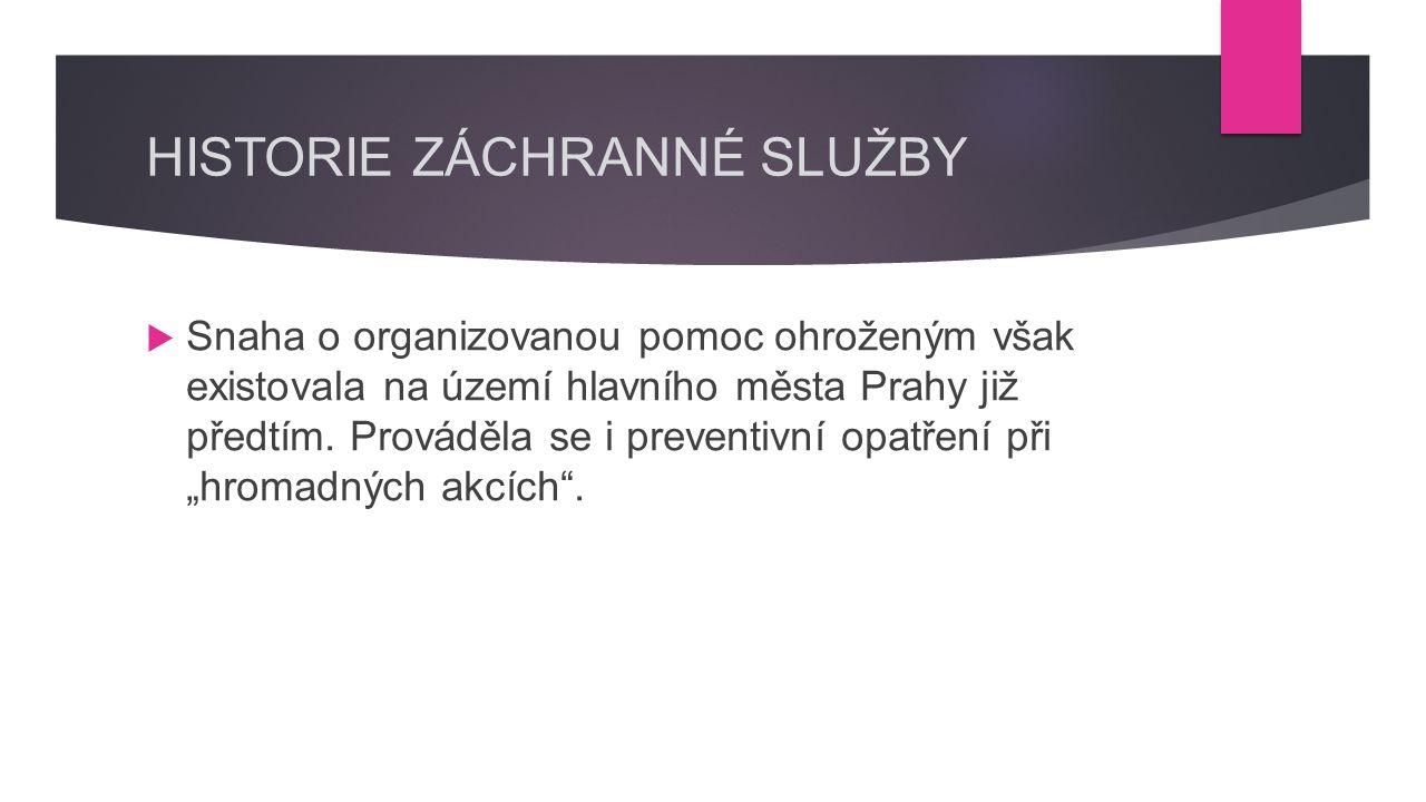 HISTORIE ZÁCHRANNÉ SLUŽBY  Snaha o organizovanou pomoc ohroženým však existovala na území hlavního města Prahy již předtím.