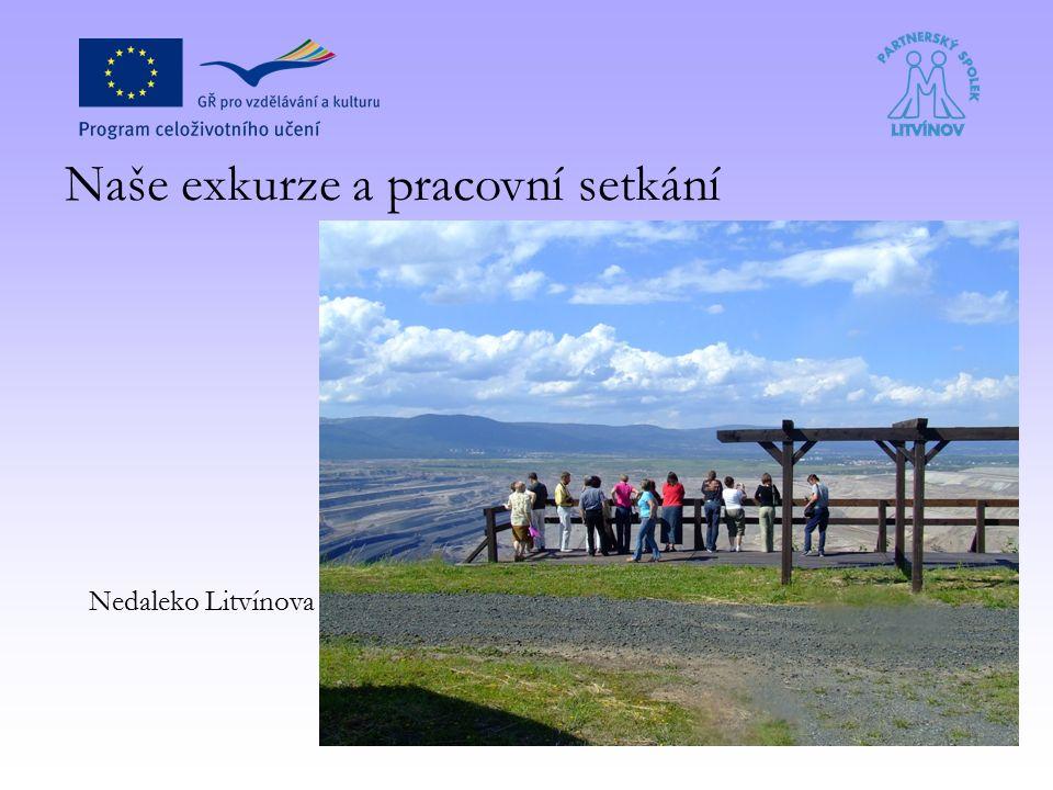 Naše exkurze a pracovní setkání Nedaleko Litvínova