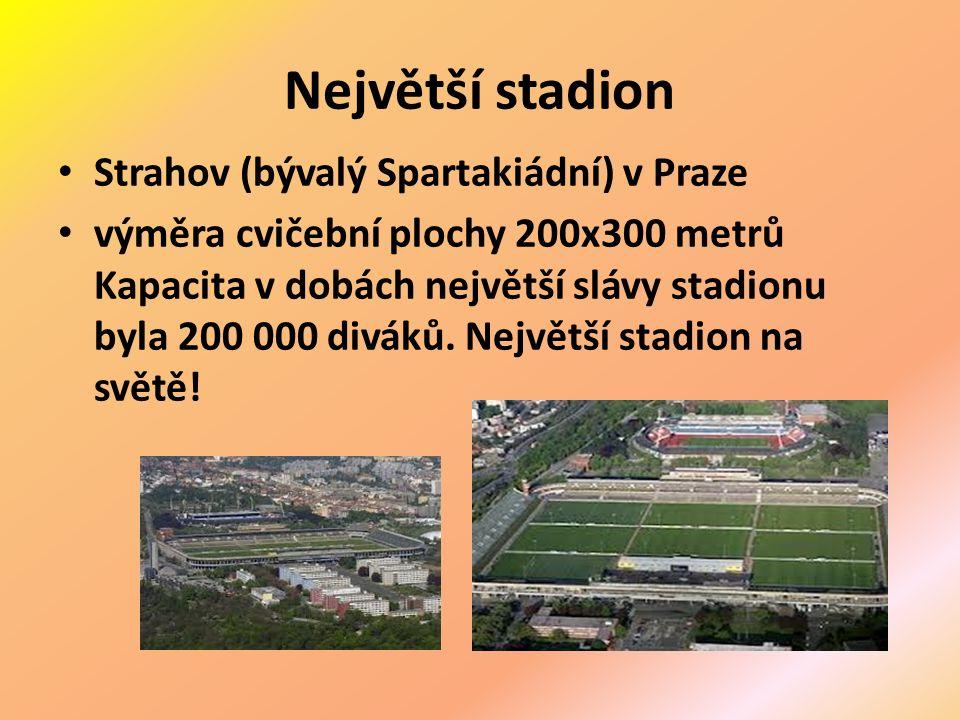 Největší stadion Strahov (bývalý Spartakiádní) v Praze výměra cvičební plochy 200x300 metrů Kapacita v dobách největší slávy stadionu byla 200 000 diváků.