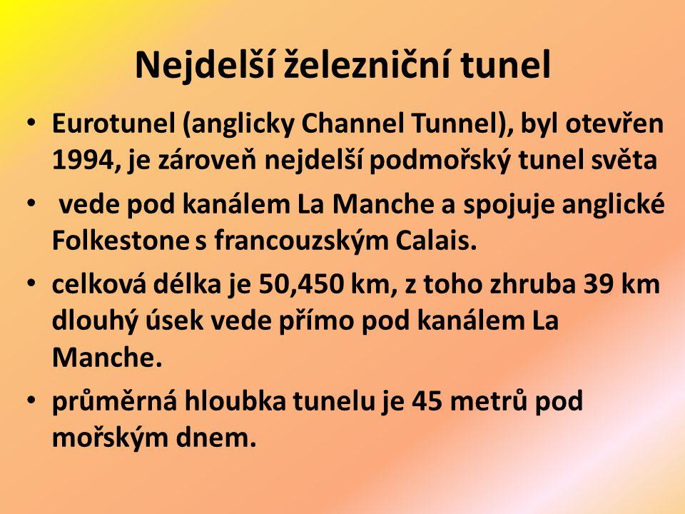 Nejdelší železniční tunel Eurotunel (anglicky Channel Tunnel), byl otevřen 1994, je zároveň nejdelší podmořský tunel světa vede pod kanálem La Manche a spojuje anglické Folkestone s francouzským Calais.