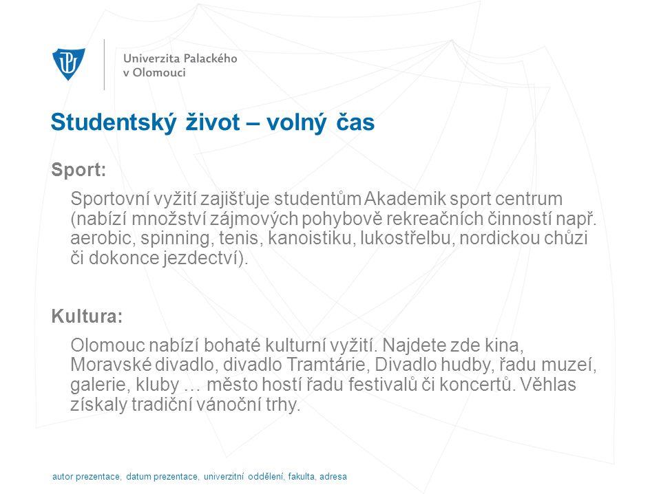 Studentský život – volný čas Sport: Sportovní vyžití zajišťuje studentům Akademik sport centrum (nabízí množství zájmových pohybově rekreačních činností např.