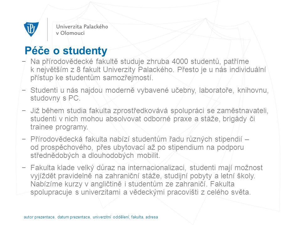 Péče o studenty −Na přírodovědecké fakultě studuje zhruba 4000 studentů, patříme k největším z 8 fakult Univerzity Palackého.