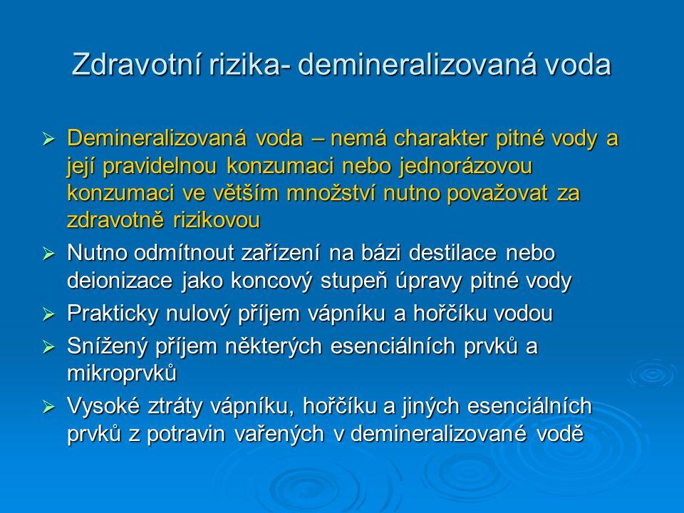 Zdravotní rizika- demineralizovaná voda  Demineralizovaná voda – nemá charakter pitné vody a její pravidelnou konzumaci nebo jednorázovou konzumaci v