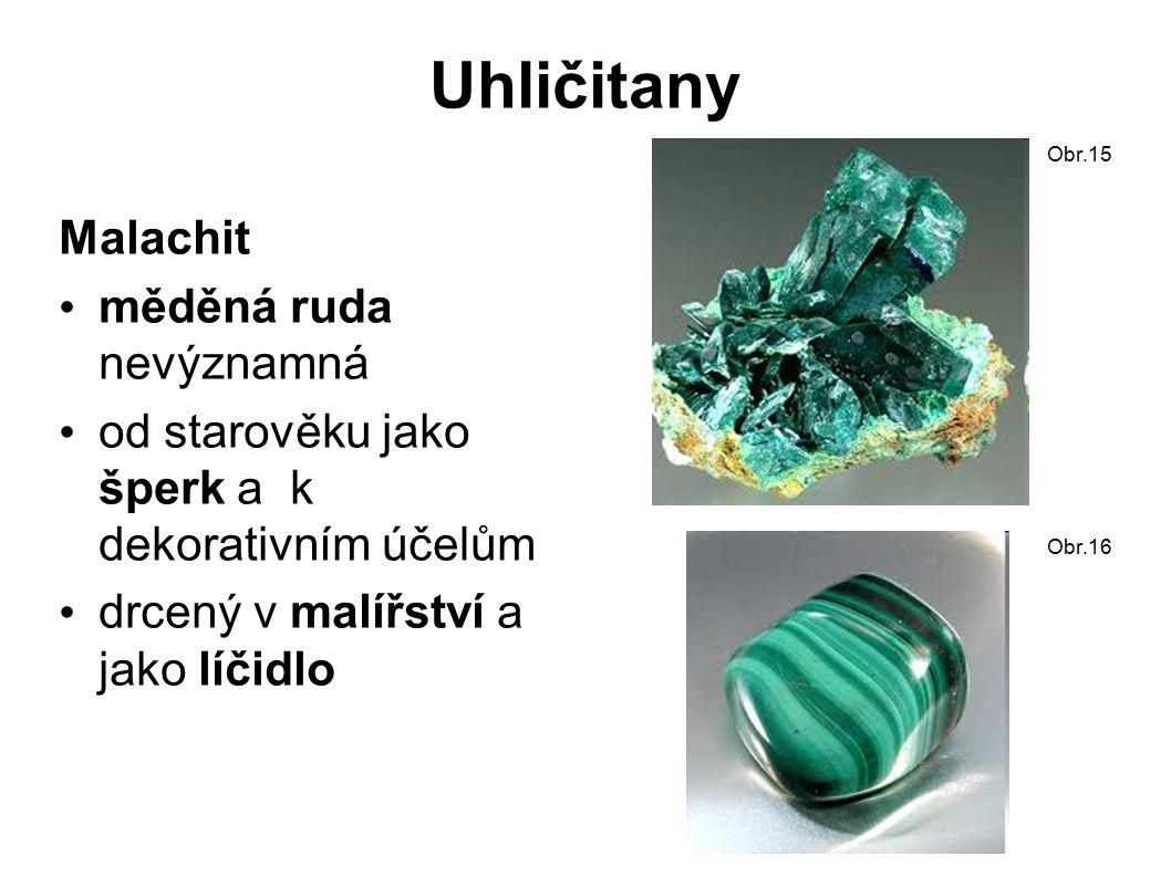 Uhličitany Malachit měděná ruda nevýznamná od starověku jako šperk a k dekorativním účelům drcený v malířství a jako líčidlo Obr.15 Obr.16