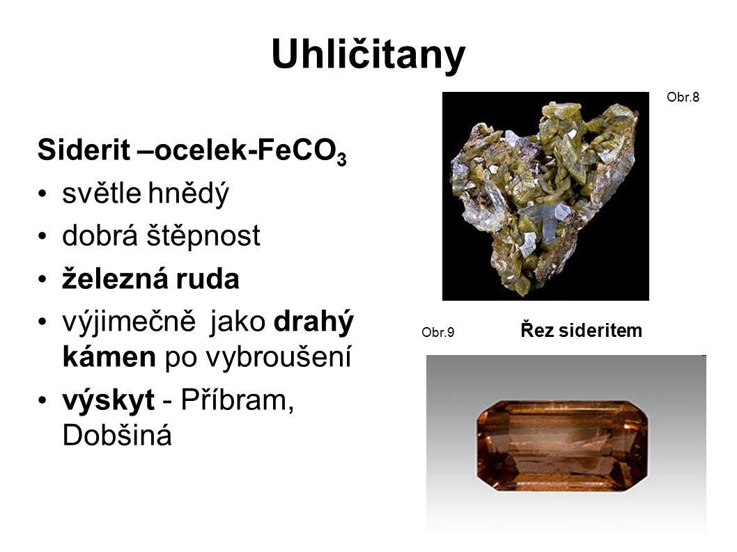 Uhličitany Siderit –ocelek-FeCO 3 světle hnědý dobrá štěpnost železná ruda výjimečně jako drahý kámen po vybroušení výskyt - Příbram, Dobšiná Obr.8 Obr.9 Řez sideritem