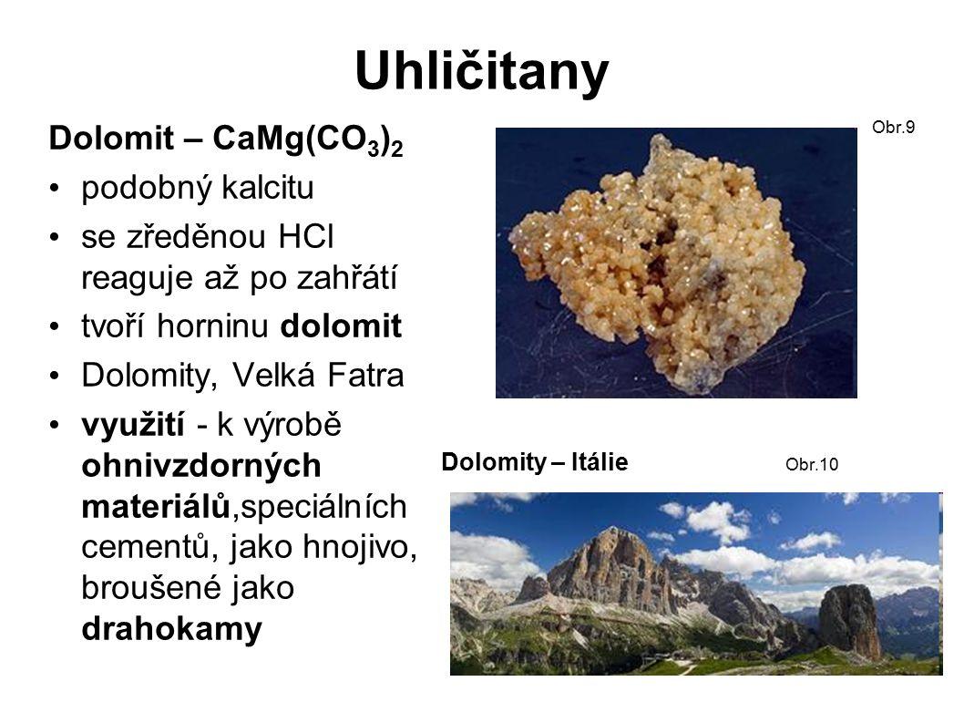 Uhličitany Magnezit – MgCO 3 využívá se jako zdroj hořčíku u rostlin jako žáruvzdorný materiál – odolný teplotám do 1 800°C výskyt – Mohelno, Norsko, ostrov Euboia, rusko, USA...