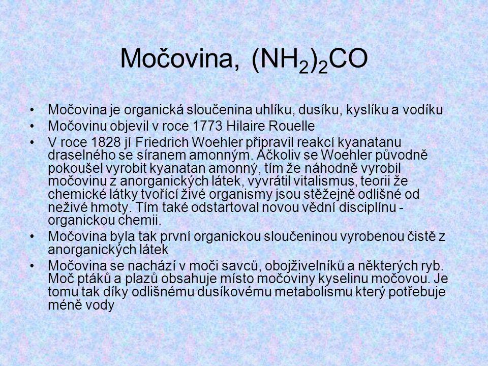 Močovina, (NH 2 ) 2 CO Močovina je organická sloučenina uhlíku, dusíku, kyslíku a vodíku Močovinu objevil v roce 1773 Hilaire Rouelle V roce 1828 jí Friedrich Woehler připravil reakcí kyanatanu draselného se síranem amonným.