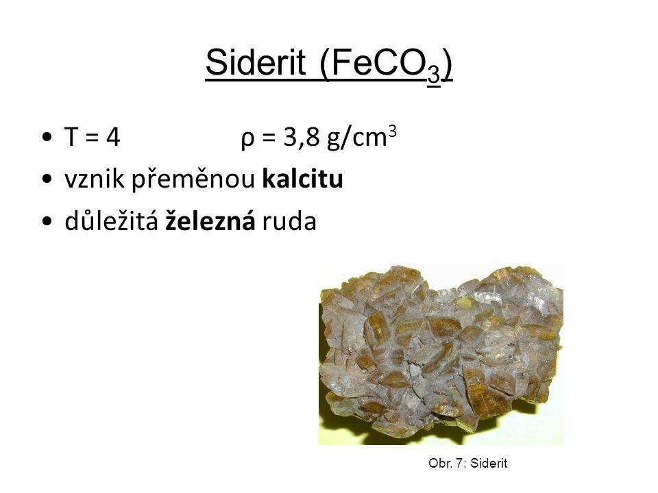 Siderit (FeCO 3 ) T = 4 ρ = 3,8 g/cm 3 vznik přeměnou kalcitu důležitá železná ruda Obr. 7: Siderit