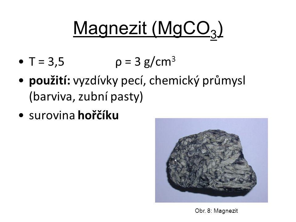 Magnezit (MgCO 3 ) T = 3,5 ρ = 3 g/cm 3 použití: vyzdívky pecí, chemický průmysl (barviva, zubní pasty) surovina hořčíku Obr. 8: Magnezit