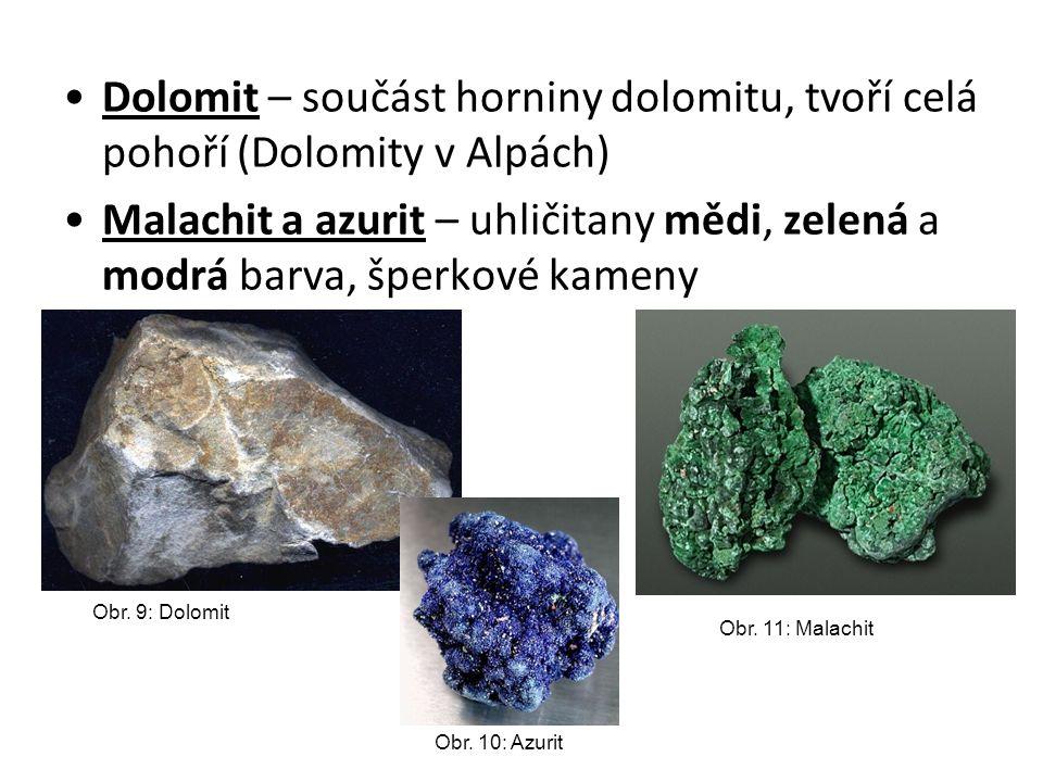 Dolomit – součást horniny dolomitu, tvoří celá pohoří (Dolomity v Alpách) Malachit a azurit – uhličitany mědi, zelená a modrá barva, šperkové kameny Obr.
