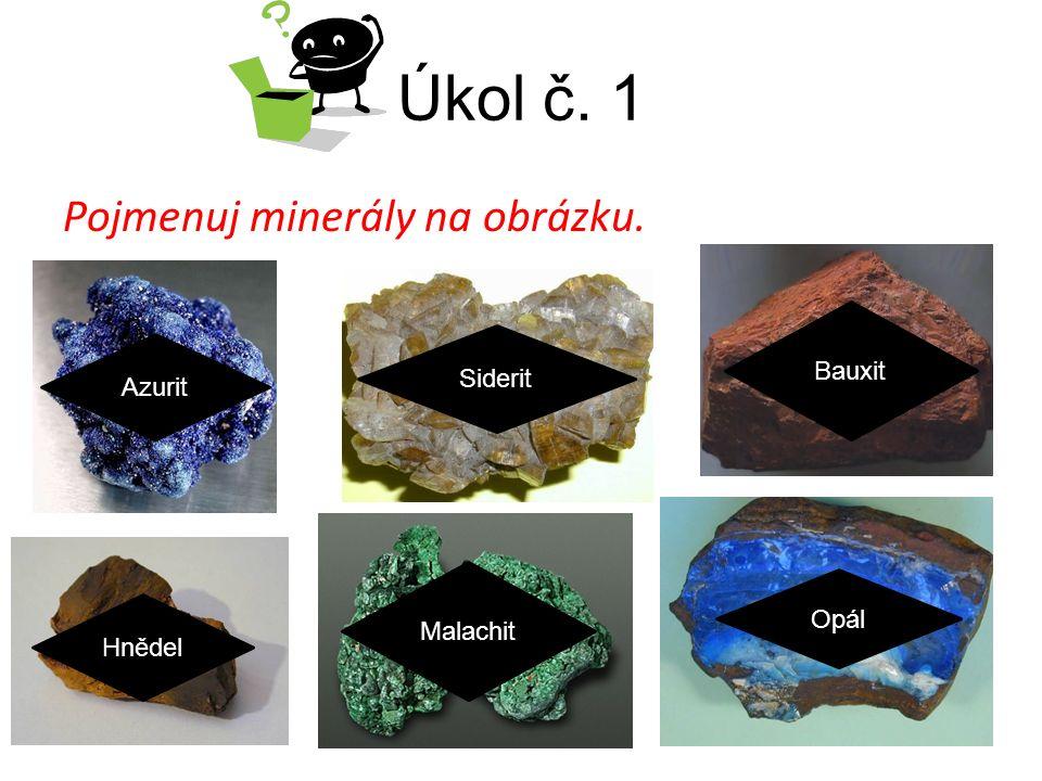 Úkol č. 1 Pojmenuj minerály na obrázku. Azurit Siderit Bauxit Hnědel Malachit Opál