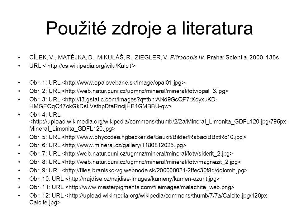 Použité zdroje a literatura CÍLEK, V., MATĚJKA, D., MIKULÁŠ, R., ZIEGLER, V. Přírodopis IV. Praha: Scientia, 2000. 135s. URL Obr. 1: URL Obr. 2: URL O