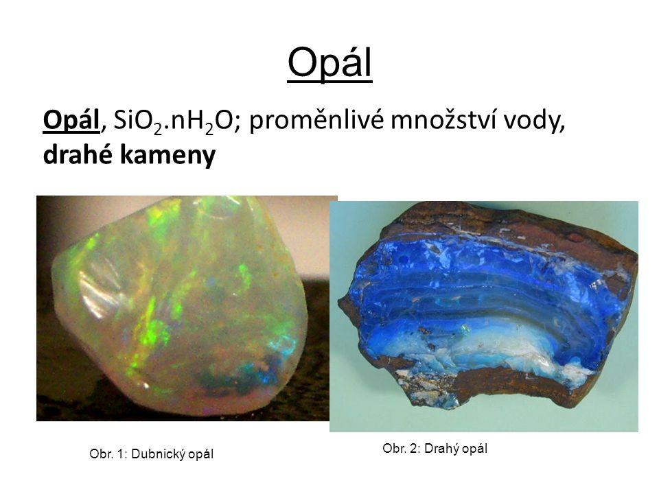 Opál Obr. 2: Drahý opál Obr. 1: Dubnický opál Opál, SiO 2.nH 2 O; proměnlivé množství vody, drahé kameny