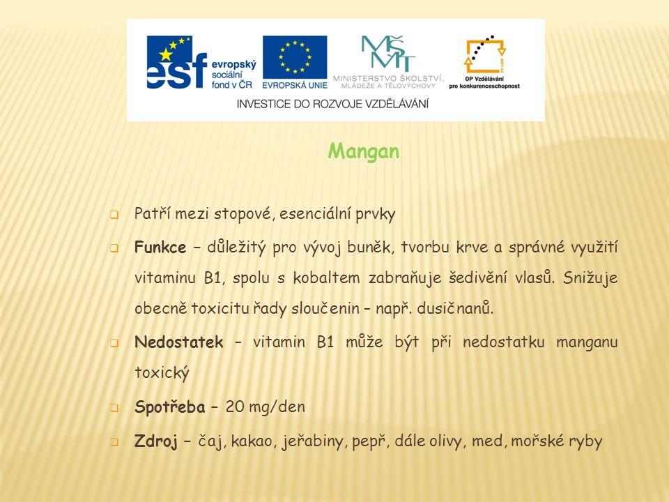 Mangan  Patří mezi stopové, esenciální prvky  Funkce – důležitý pro vývoj buněk, tvorbu krve a správné využití vitaminu B1, spolu s kobaltem zabraňuje šedivění vlasů.