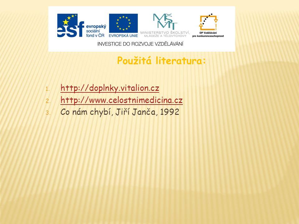 Použitá literatura: 1. http://doplnky.vitalion.cz http://doplnky.vitalion.cz 2. http://www.celostnimedicina.cz http://www.celostnimedicina.cz 3. Co ná