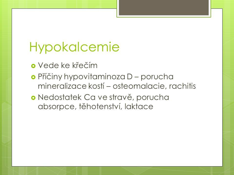 Hypokalcemie  Vede ke křečím  Příčiny hypovitaminoza D – porucha mineralizace kostí – osteomalacie, rachitis  Nedostatek Ca ve stravě, porucha absorpce, těhotenství, laktace
