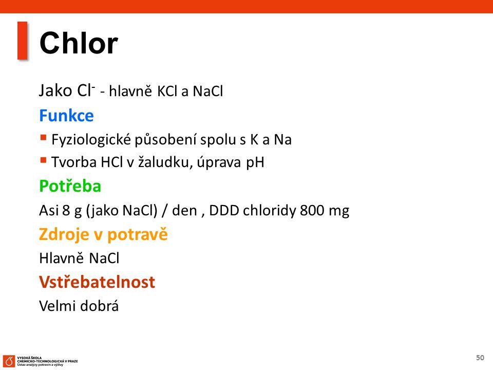 50 Chlor Jako Cl - - hlavně KCl a NaCl Funkce  Fyziologické působení spolu s K a Na  Tvorba HCl v žaludku, úprava pH Potřeba Asi 8 g (jako NaCl) / den, DDD chloridy 800 mg Zdroje v potravě Hlavně NaCl Vstřebatelnost Velmi dobrá