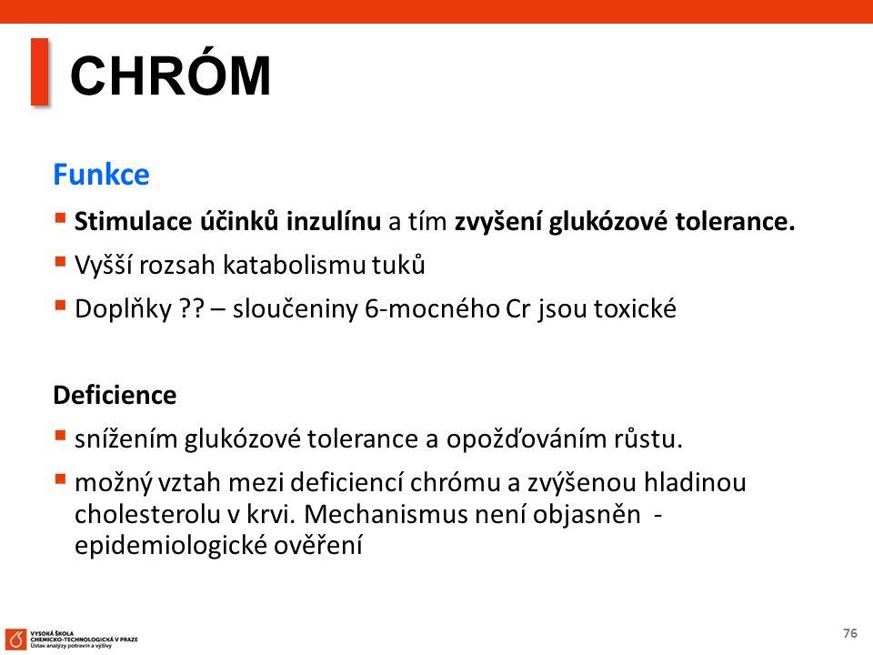 76 CHRÓM Funkce  Stimulace účinků inzulínu a tím zvyšení glukózové tolerance.
