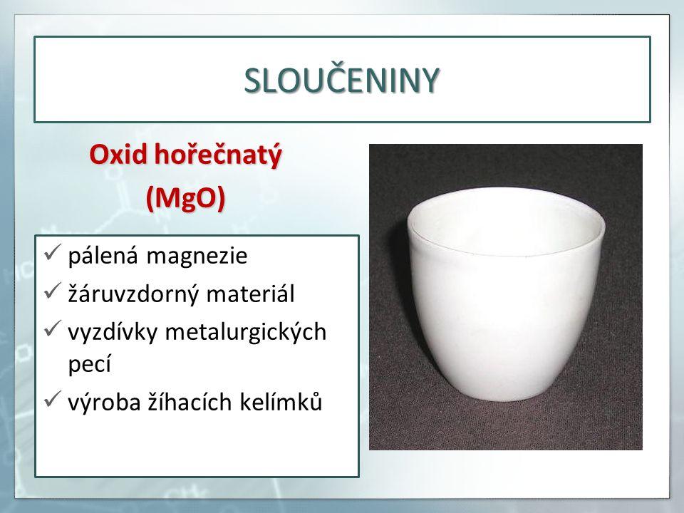 SLOUČENINY Oxid hořečnatý (MgO) pálená magnezie žáruvzdorný materiál vyzdívky metalurgických pecí výroba žíhacích kelímků