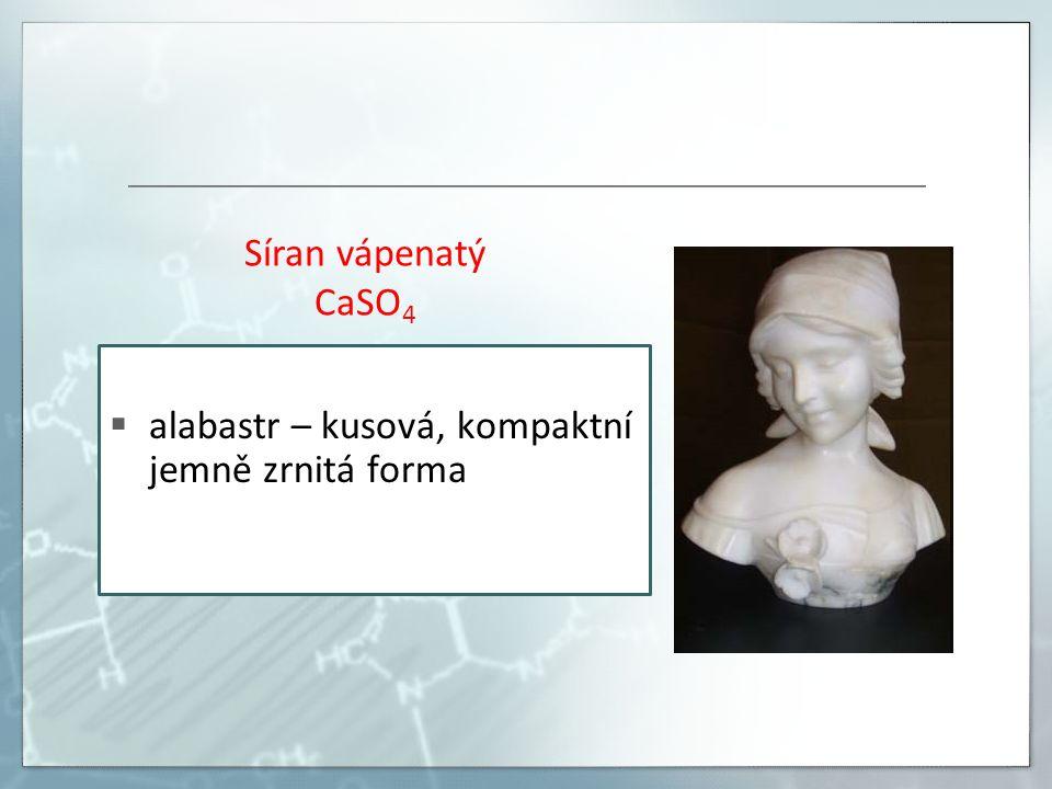  alabastr – kusová, kompaktní jemně zrnitá forma Síran vápenatý CaSO 4