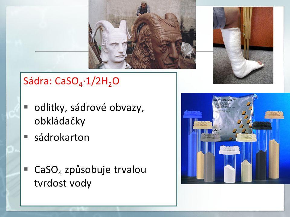 Sádra: CaSO 4 ·1/2H 2 O  odlitky, sádrové obvazy, obkládačky  sádrokarton  CaSO 4 způsobuje trvalou tvrdost vody