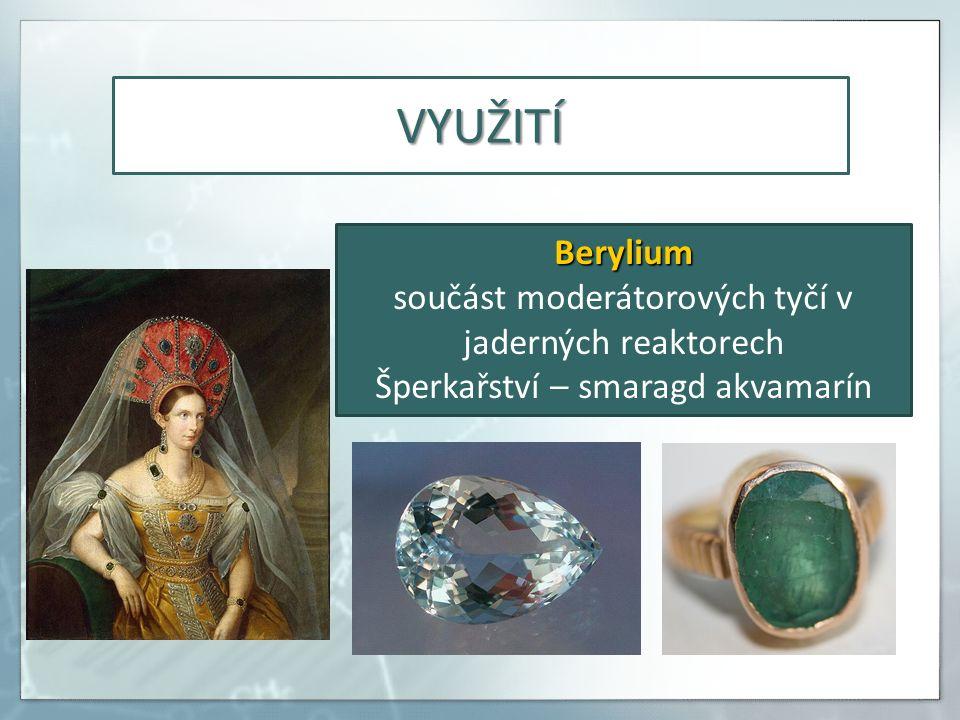 VYUŽITÍ Berylium součást moderátorových tyčí v jaderných reaktorech Šperkařství – smaragd akvamarín