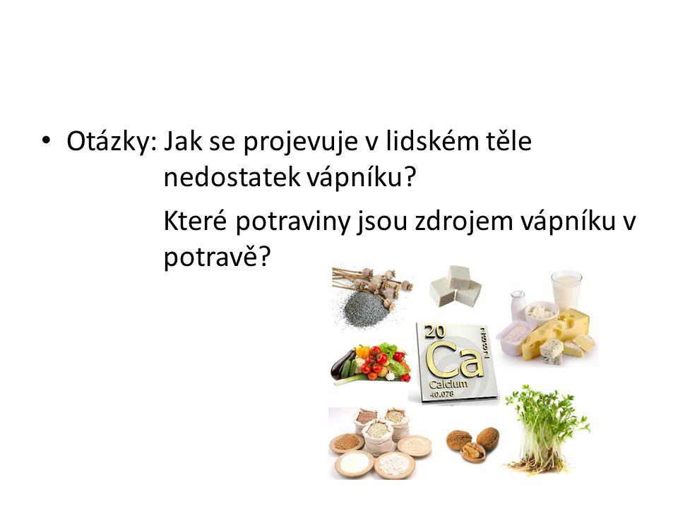 Otázky: Jak se projevuje v lidském těle nedostatek vápníku? Které potraviny jsou zdrojem vápníku v potravě?