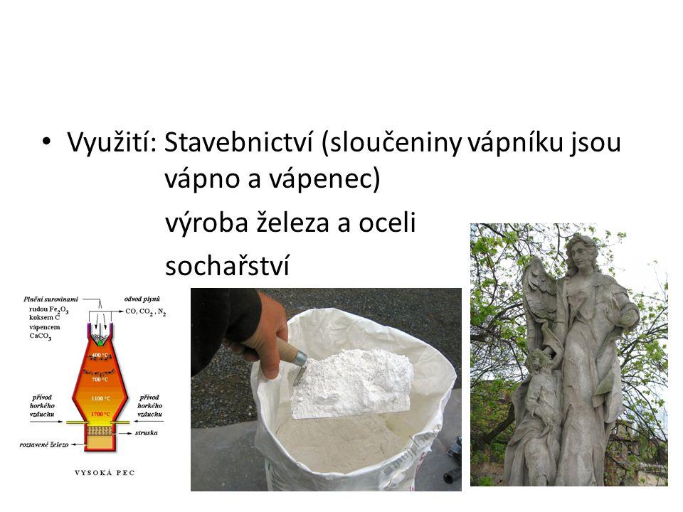 Využití: Stavebnictví (sloučeniny vápníku jsou vápno a vápenec) výroba železa a oceli sochařství