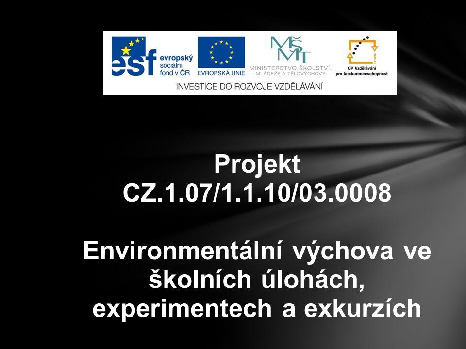 Projekt CZ.1.07/1.1.10/03.0008 Environmentální výchova ve školních úlohách, experimentech a exkurzích