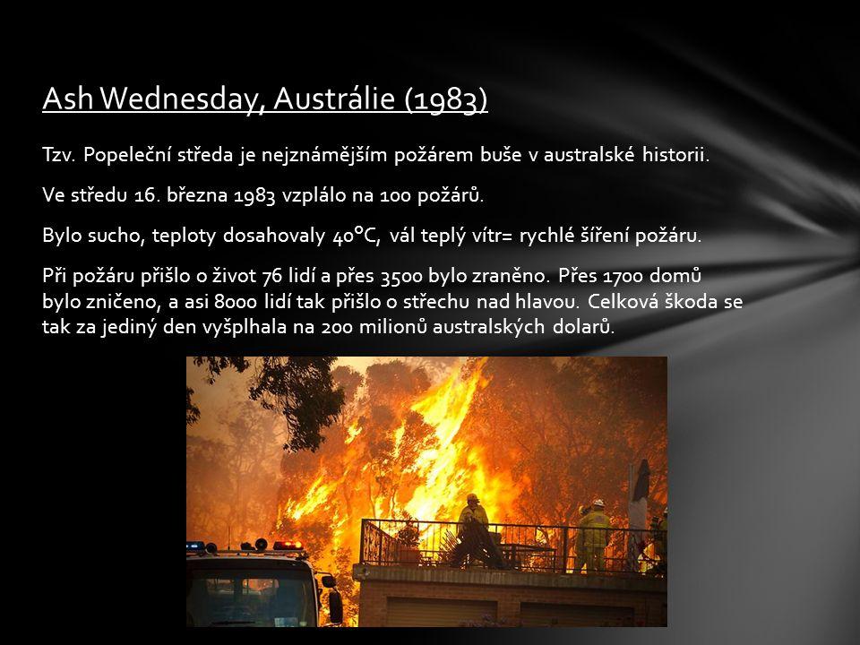 Tzv. Popeleční středa je nejznámějším požárem buše v australské historii. Ve středu 16. března 1983 vzplálo na 100 požárů. Bylo sucho, teploty dosahov