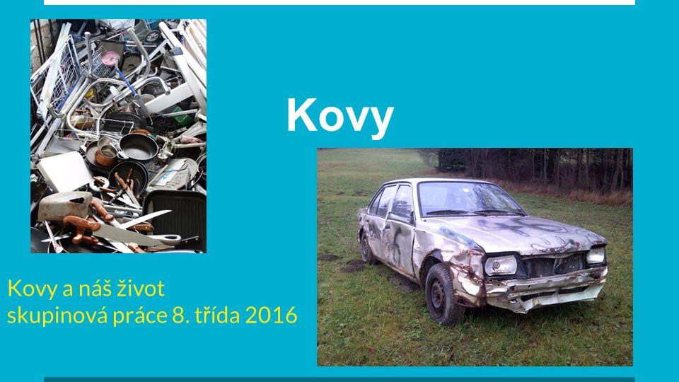 Kovy Kovy a náš život skupinová práce 8. t ř ída 2016