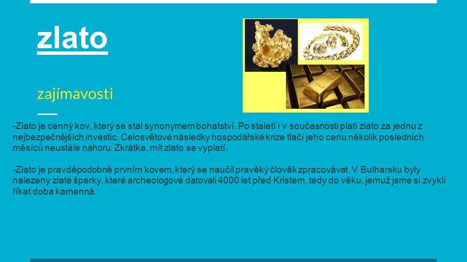 zlato zajímavosti -Zlato je cenný kov, který se stal synonymem bohatství. Po staletí i v současnosti platí zlato za jednu z nejbezpečnějších investic.