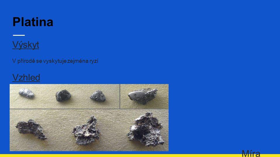 Platina Výskyt V přírodě se vyskytuje zejména ryzí Vzhled Míra