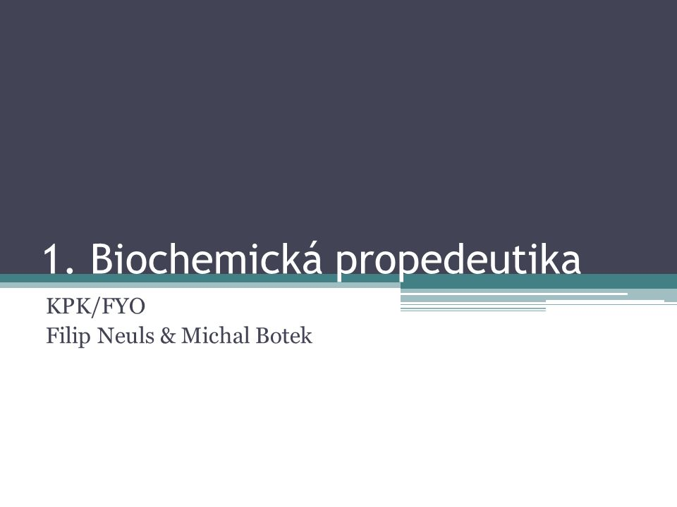 1. Biochemická propedeutika KPK/FYO Filip Neuls & Michal Botek