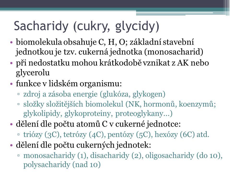Sacharidy (cukry, glycidy) biomolekula obsahuje C, H, O; základní stavební jednotkou je tzv.