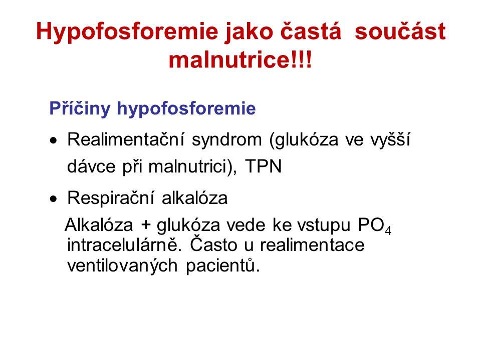 Hypofosforemie jako častá součást malnutrice!!! Příčiny hypofosforemie  Realimentační syndrom (glukóza ve vyšší dávce při malnutrici), TPN  Respirač