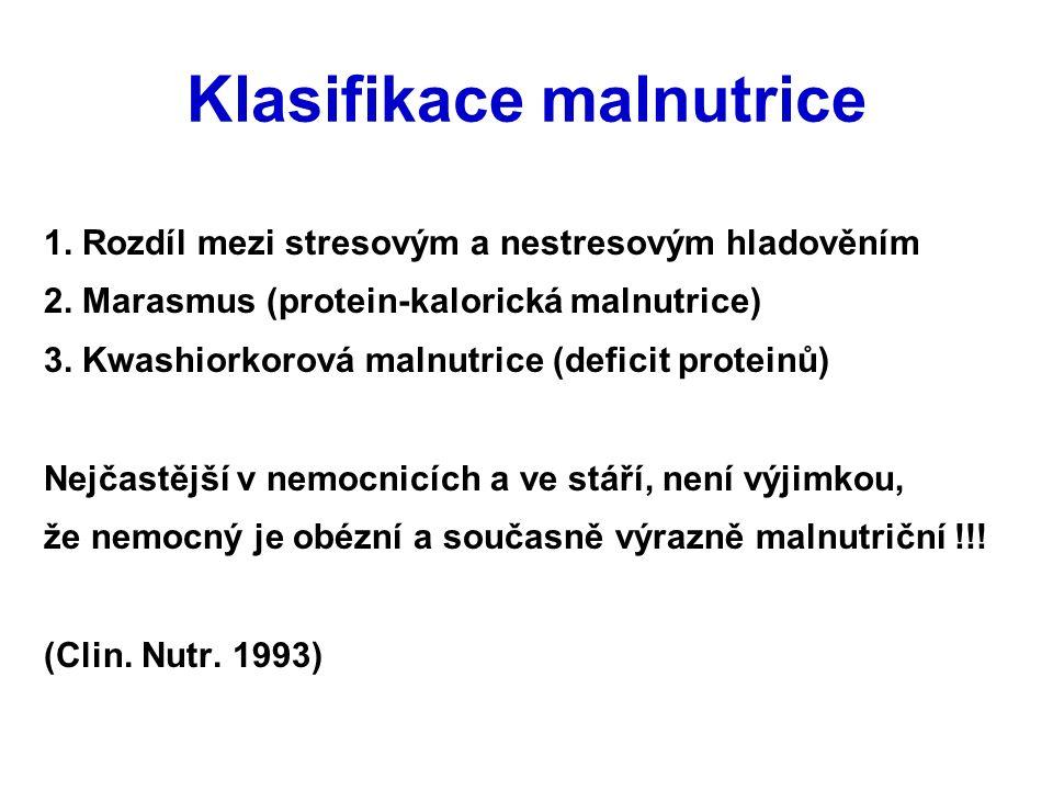 Klasifikace malnutrice 1. Rozdíl mezi stresovým a nestresovým hladověním 2. Marasmus (protein-kalorická malnutrice) 3. Kwashiorkorová malnutrice (defi