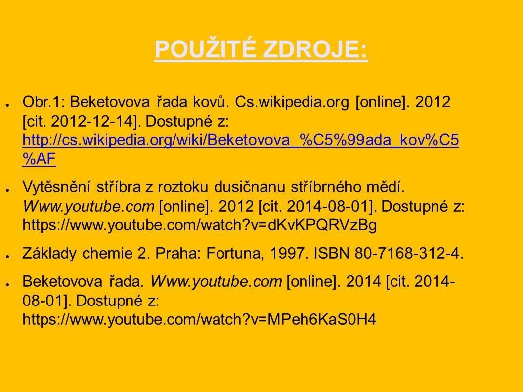 POUŽITÉ ZDROJE: ● Obr.1: Beketovova řada kovů. Cs.wikipedia.org [online].