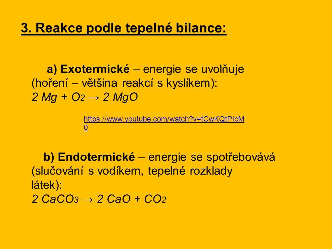 3. Reakce podle tepelné bilance: a) Exotermické – energie se uvolňuje (hoření – většina reakcí s kyslíkem): 2 Mg + O 2 → 2 MgO b) Endotermické – energ