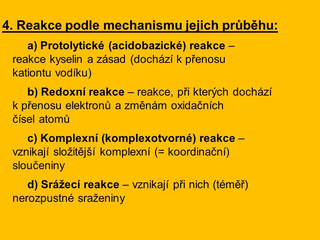 4. Reakce podle mechanismu jejich průběhu: a) Protolytické (acidobazické) reakce – reakce kyselin a zásad (dochází k přenosu kationtu vodíku) b) Redox
