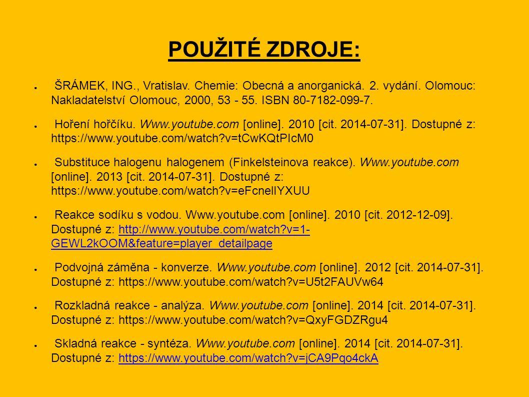 POUŽITÉ ZDROJE: ● ŠRÁMEK, ING., Vratislav. Chemie: Obecná a anorganická.