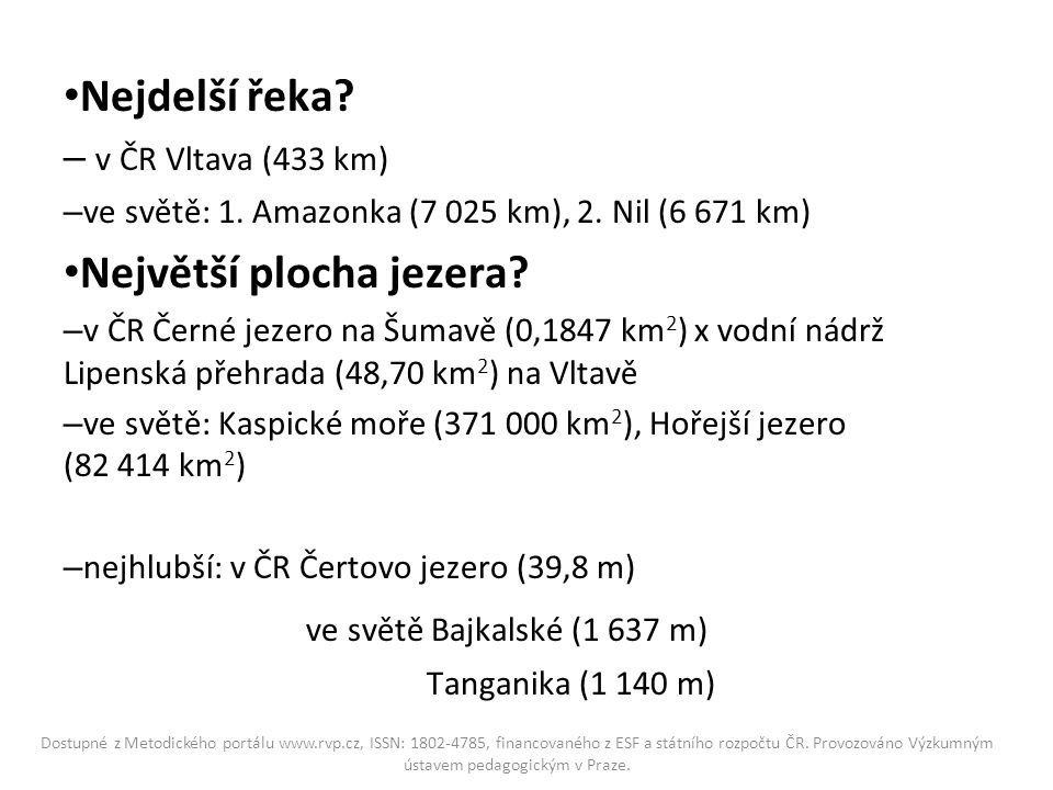 Nejdelší řeka. – v ČR Vltava (433 km) – ve světě: 1.