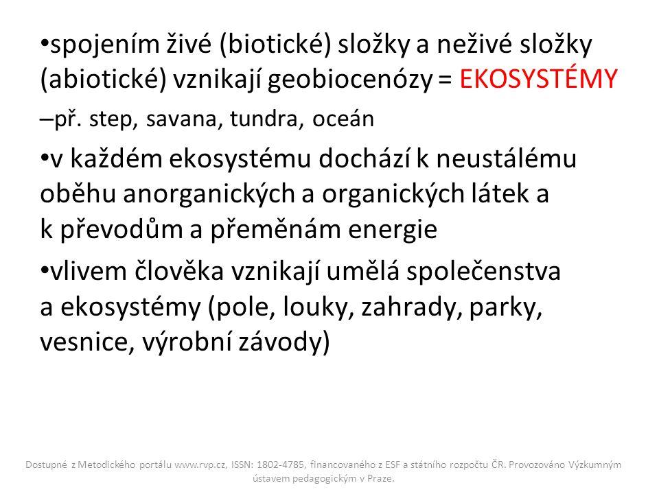 spojením živé (biotické) složky a neživé složky (abiotické) vznikají geobiocenózy = EKOSYSTÉMY – př.