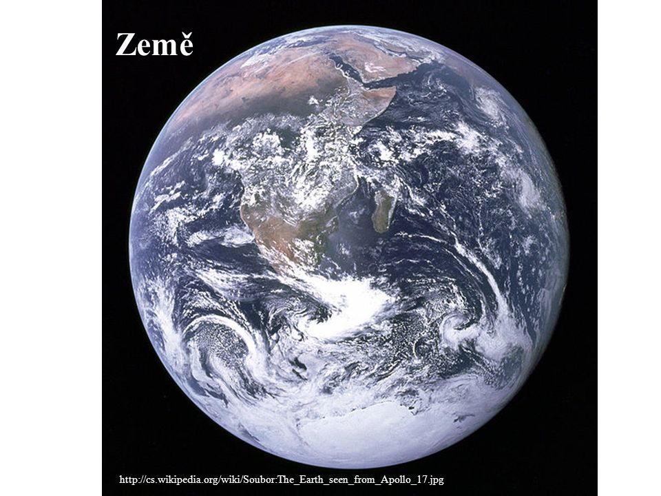 Země http://cs.wikipedia.org/wiki/Soubor:The_Earth_seen_from_Apollo_17.jpg