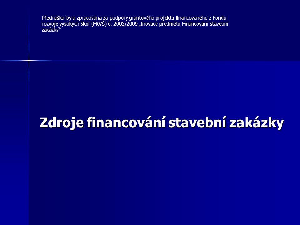 Zdroje financování stavební zakázky Přednáška byla zpracována za podpory grantového projektu financovaného z Fondu rozvoje vysokých škol (FRVŠ) č.