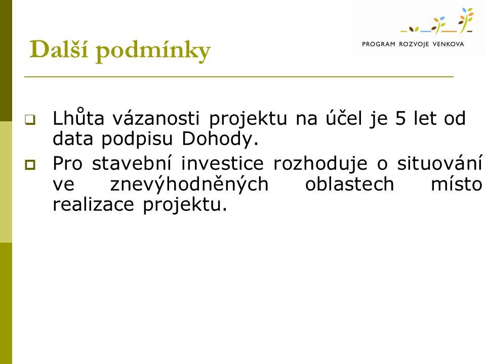 Další podmínky  Lhůta vázanosti projektu na účel je 5 let od data podpisu Dohody.
