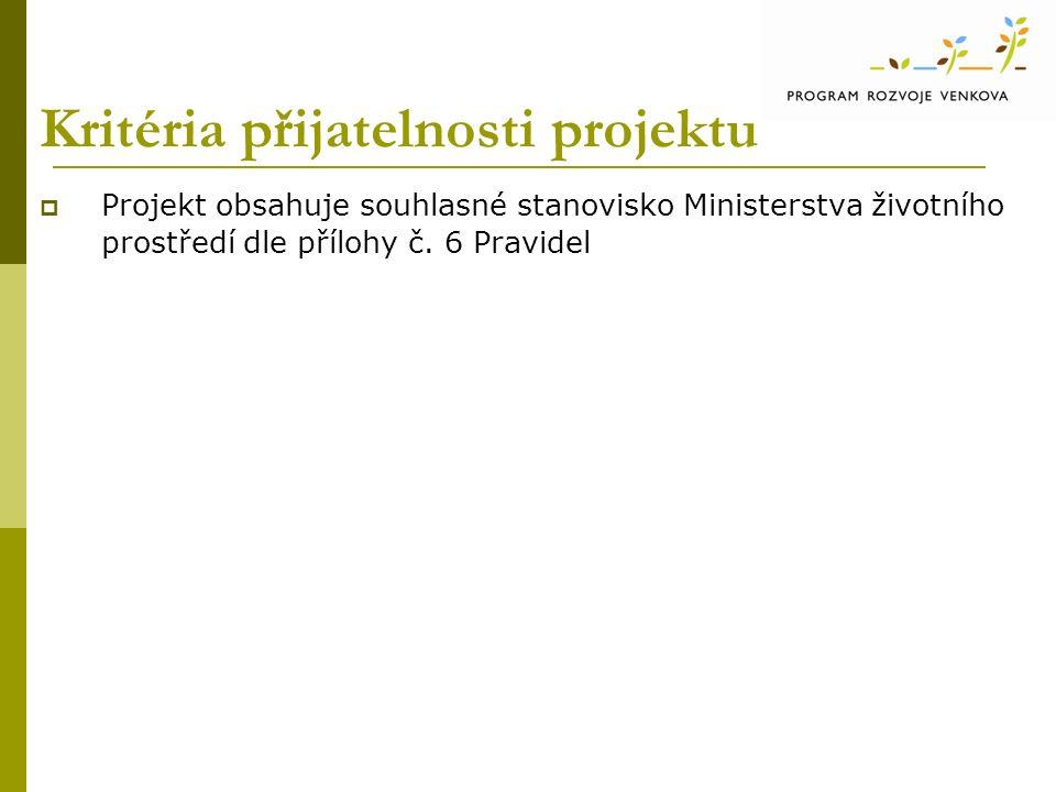 Kritéria přijatelnosti projektu  Projekt obsahuje souhlasné stanovisko Ministerstva životního prostředí dle přílohy č.