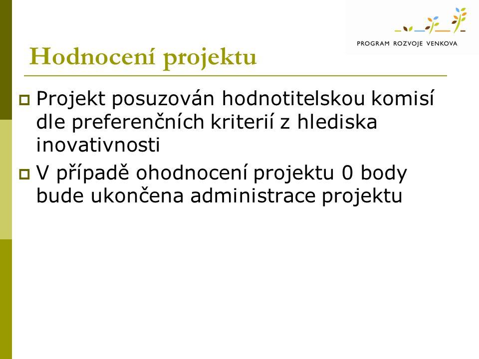 Hodnocení projektu  Projekt posuzován hodnotitelskou komisí dle preferenčních kriterií z hlediska inovativnosti  V případě ohodnocení projektu 0 body bude ukončena administrace projektu