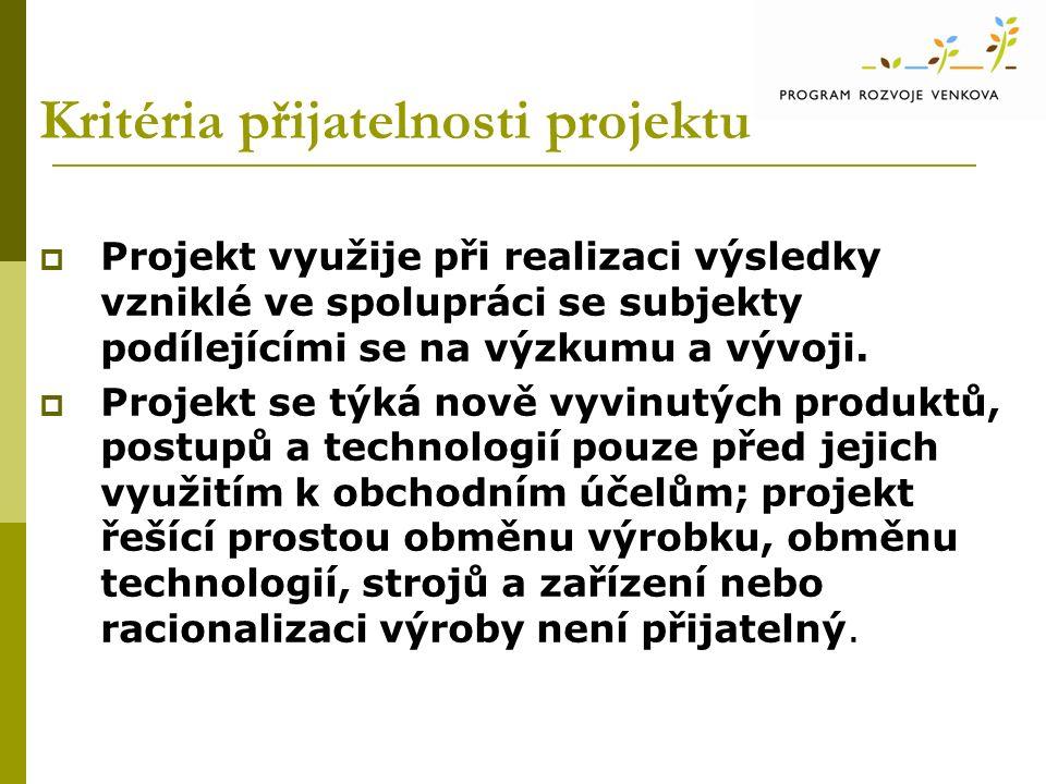 Kritéria přijatelnosti projektu  Projekt využije při realizaci výsledky vzniklé ve spolupráci se subjekty podílejícími se na výzkumu a vývoji.